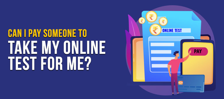 Can I Pay Someone To Take My Online Test For Me?