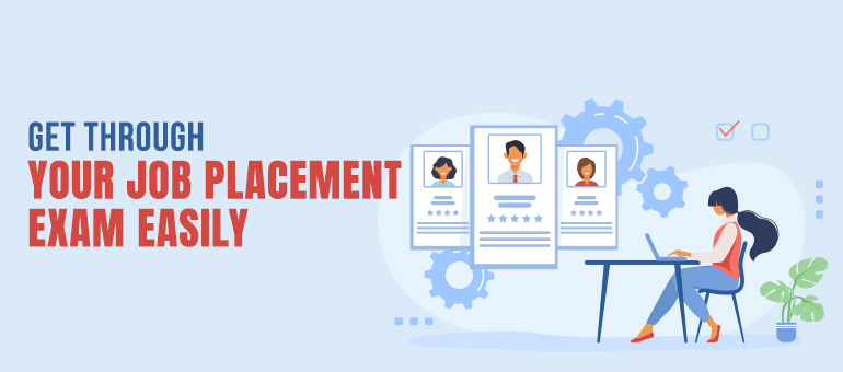Get Through Your Job Placement Exam Easily
