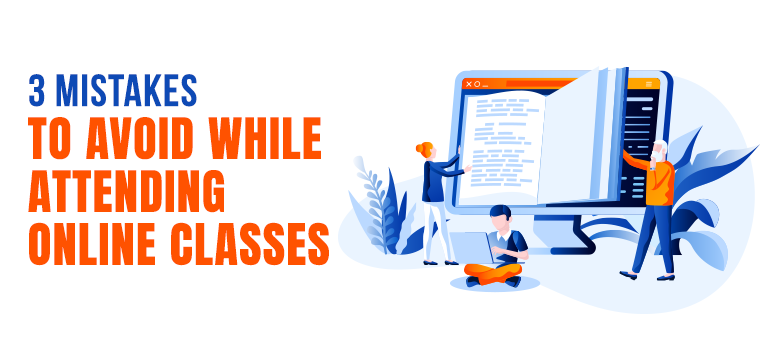 3 Mistakes To Avoid While Attending Online Classes