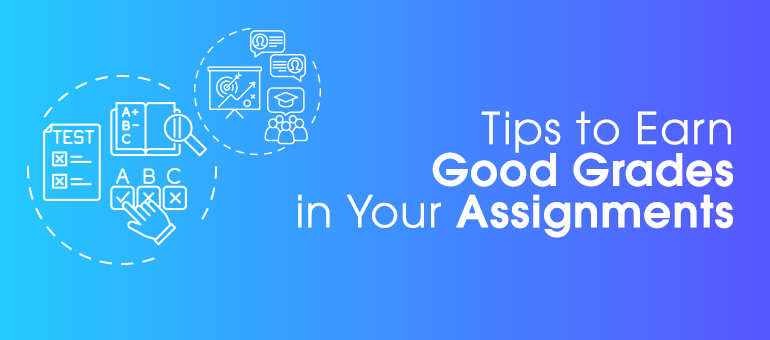 Tips to Earn Good Grades in Your Assignments