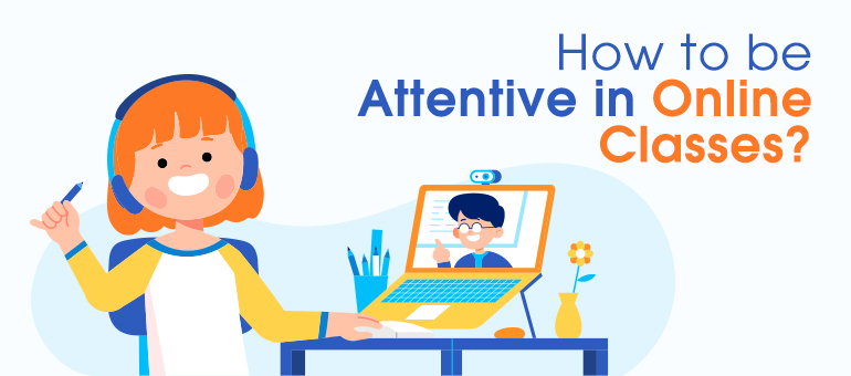 How to Be Attentive in Online Classes?