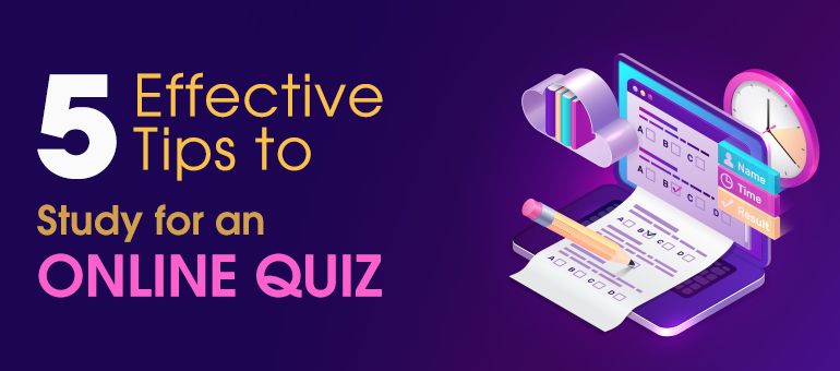 5 Effective Tips to Study for an Online Quiz